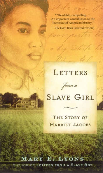 Letters From a Slave Girl - The Story of Harriet Jacobs ebook by Mary E. Lyons