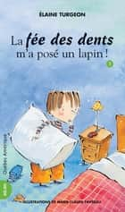 Philippe 03 - La fée des dents m'a posé un lapin! ebook by Élaine Turgeon, Marie-Claude Favreau