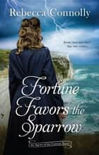 Fortune Favors the Sparrow ebook by Rebecca Connolly