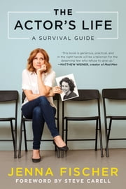 The Actor's Life - A Survival Guide ebook by Steve Carell, Jenna Fischer