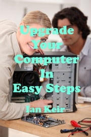 Upgrade Your Computer In Easy Steps ebook by Ian Keir