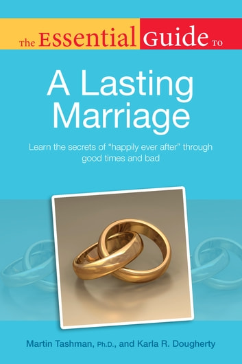 "The Essential Guide to a Lasting Marriage - Learn the Secrets of ""Happily Ever After"" Through Good Times and Bad ebook by Karla Dougherty,Martin Tashman Ph.D."