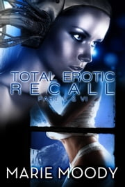 Total Erotic Recall Part V and VI - Tentacles ebook by Marie Moody