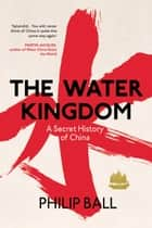 The Water Kingdom ebook by Philip Ball
