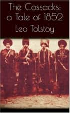 The Cossacks: A Tale of 1852 ebook by Leo Tolstoy