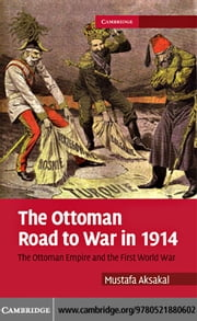 The Ottoman Road to War in 1914 ebook by Aksakal,Mustafa