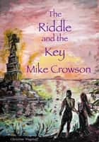 The Riddle and the Key ebook by Mike Crowson