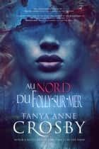 Au nord de Folly-sur-mer ebook by Tanya Anne Crosby, Emma Cazabonne