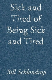 Sick and Tired of Being Sick and Tired ebook by Bill Schlondrop