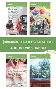 Harlequin Heartwarming August 2016 Box Set - For Love or Money\The Bridesmaid Wore Sneakers\Carousel Nights\Forget Me Not ebook by Tara Taylor Quinn,Cynthia Thomason,Amie Denman,Marion Ekholm