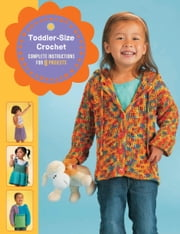 Toddler-Size Crochet - Complete Instructions for 8 Projects ebook by Margaret Hubert