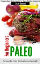 Paleo for Beginners - The Primal Way to Lose Weight and Improve Your Health ebook by Susan Ellerbeck
