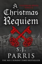 A Christmas Requiem: A Novella ebook by S. J. Parris