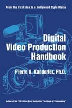 Digital Video Production Handbook ebook by Pierre A. Kandorfer, Ph.D.