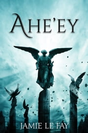 Ahe'ey - The Complete Collection ebook by Jamie Le Fay