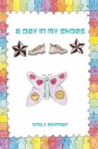 A Day In My Shoes ebook by Emily Shipman