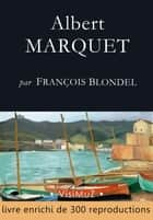 Albert MARQUET - Ses voyages, sa vie, son oeuvre ebook by François Blondel