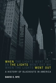When the Lights Went Out - A History of Blackouts in America ebook by David E. Nye