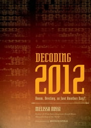 Decoding 2012 - Doom, Destiny, or Just Another Day? ebook by Melissa Rossi,Bruce Scofield