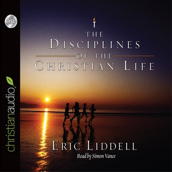 The Disciplines of the Christian Life audiobook by Eric Liddell