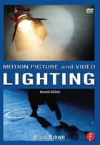 Motion Picture and Video Lighting ebook by Blain Brown