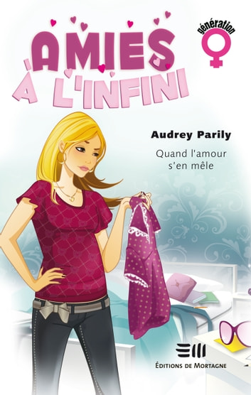 Quand l'amour s'en mêle - Amies à l'infini ebook by Audrey Parily