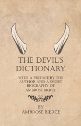 The Devil's Dictionary - With a Preface by the Author and a Short Biography of Ambrose Bierce ebook by Ambrose Bierce