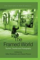 The Framed World - Tourism, Tourists and Photography ebook by David Picard, Mike Robinson