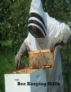Bee Keeping Skills ebook by V.T.