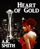 Heart of Gold ebook by A.K. Smith
