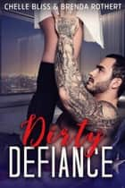 Dirty Defiance - Filthy Series, #3 ebook by Chelle Bliss, Brenda Rothert