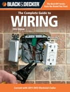 Black & Decker The Complete Guide to Wiring, 5th Edition: Current with 2011-2013 Electrical Codes ebook by Editors of CPi