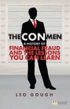The Con Men - A history of financial fraud and the lessons you can learn ebook by Leo Gough