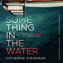 Something in the Water - The Gripping Reese Witherspoon Book Club Pick! audiobook by Catherine Steadman, Catherine Steadman
