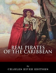 Real Pirates of the Caribbean: Blackbeard, Sir Francis Drake, Captain Morgan, Black Bart, Calico Jack, Anne Bonny, Mary Read, and Henry Every ebook by Charles River Editors