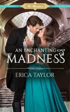An Enchanting Madness ebook by Erica Taylor