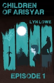 Children of Arisyar: Season One - Episode 1 ebook by Lyn Lowe