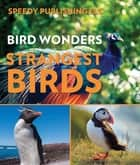 Bird Wonders - Strangest Birds - Birds of the World ebook by Speedy Publishing
