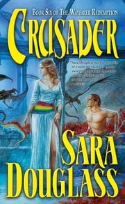 Crusader - Book Six of 'The Wayfarer Redemption' ebook by Sara Douglass
