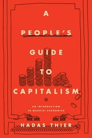 A People's Guide to Capitalism - An Introduction to Marxist Economics ebook by Hadas Thier