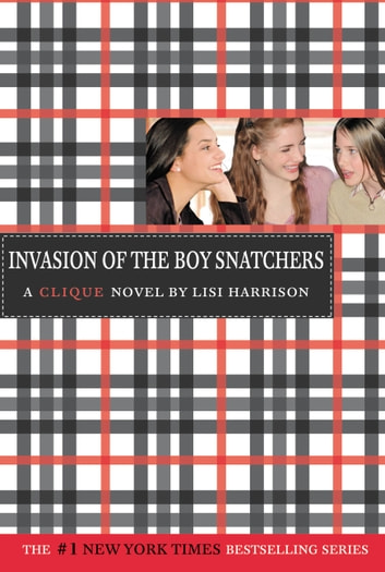 The Clique #4: Invasion of the Boy Snatchers ebook by Lisi Harrison
