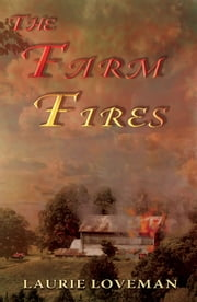 The Farm Fires ebook by Laurie Loveman
