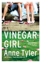 Vinegar Girl - The Taming of the Shrew Retold (Hogarth Shakespeare) eBook by Anne Tyler