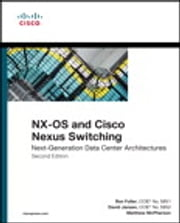 NX-OS and Cisco Nexus Switching - Next-Generation Data Center Architectures ebook by Ron Fuller,David Jansen,Matthew McPherson