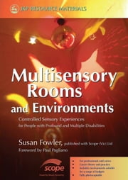 Multisensory Rooms and Environments: Controlled Sensory Experiences for People with Profound and Multiple Disabilities ebook by Fowler, Susan