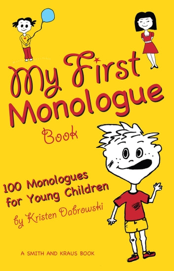 My First Monologue Book: 100 Monologues for Young Children ebook by Kristen Dabrowski