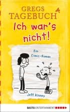 Gregs Tagebuch 4 - Ich war's nicht! eBook by Jeff Kinney, Collin McMahon, Jeff Kinney
