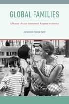 Global Families - A History of Asian International Adoption in America ebook by Catherine Ceniza Choy