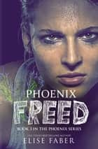 Phoenix Freed ebook by Elise Faber