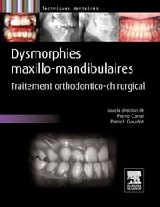 Dysmorphies maxillo-mandibulaires - Traitement orthodontico-chirurgical ebook by Pierre Canal,Patrick Goudot